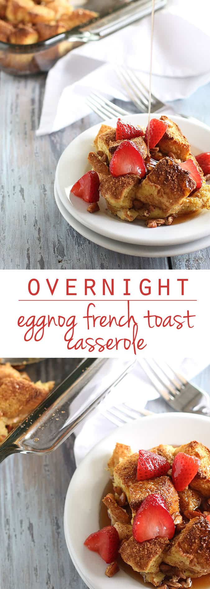 Overnight Eggnog French Toast Casserole - Make ahead the night before for a hassle-free breakfast!
