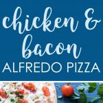A two image vertical collage of chicken and bacon alfredo pizza with overlay text in the center.