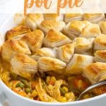 Chicken pot pie in a baking dish with a spoon with overlay text.